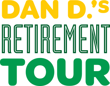 Dan D's Retirement Tour